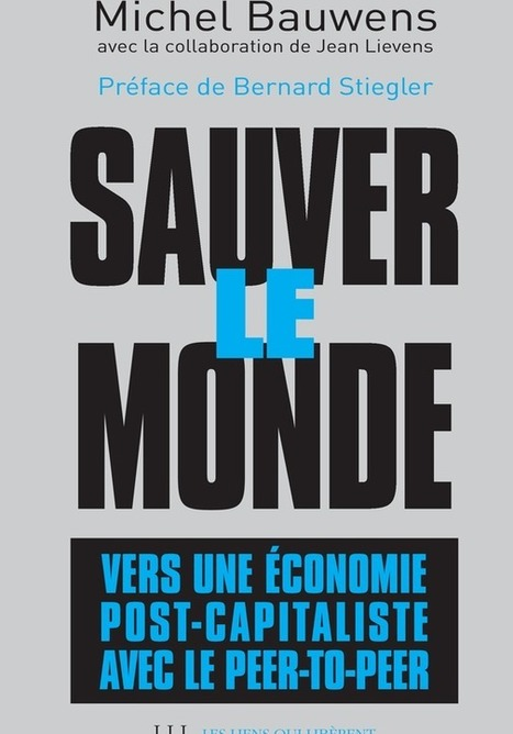 To Save the World… Preface by Bernard Stiegler for Michel Bauwens' new book | P2P Foundation | Networked Labour | Scoop.it