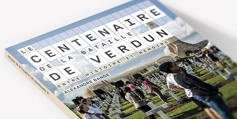 Aborder en classe la question mémorielle: l'exemple de Verdun - Réseau Canopé   Centenaire Première Guerre mondiale - Académie de Rennes   Scoop.it