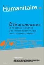 Revue Humanitaire n°38 - Au défi de l'anthropocène : la nécessaire alliance des humanitaires et des environnementalistes ? | Green humanitarian | Scoop.it