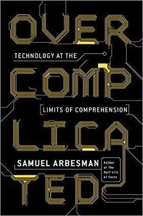 Overcomplicated : vers des systèmes «excessivement complexes | Libertés Numériques | Scoop.it