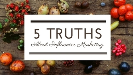 5 Truths About Influencer Marketing | Influence Marketing Strategy | Scoop.it