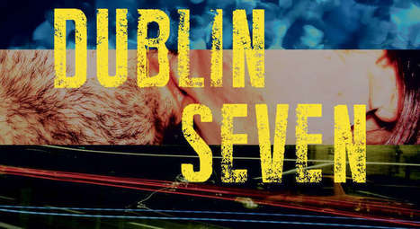 Dublin Seven: nasty, brutish and brilliant- review by Derek Turner | The Irish Literary Times | Scoop.it