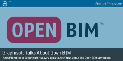 Akos Pfemeter of GRAPHISOFT Talks to Architosh about Open BIM | Logiciels d'architecture | Scoop.it