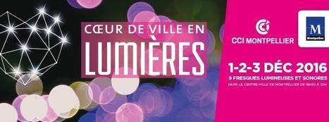 Montpellier - Coeur de Ville en Lumières 2016 du 1er au 3 décembre - IDHERAULT.TV | ID Herault | Scoop.it
