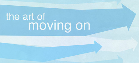 The Art of Moving On | Leadership, Innovation, and Creativity | Scoop.it