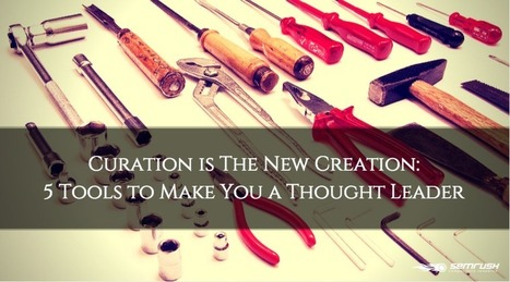 Curation is The New Creation: Tools to Make You a Thought Leader | Thought Leadership and Online Presence | Scoop.it