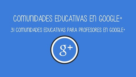 31 comunidades educativas en Google + • cristic | Redes Sociales_aal66 | Scoop.it