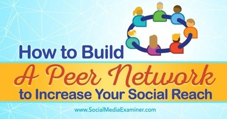 How to Build a Peer Network to Increase Your Social Reach : Social Media Examiner | Content Marketing and Curation for Small Business | Scoop.it