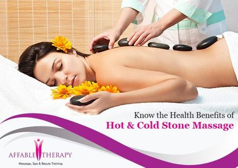 Know the Health Benefits of Hot & Cold Stone Massage | Massage Training and Beauty Therapy | Scoop.it