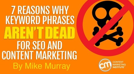 7 Reasons Why Keyword Phrases Aren't Dead for SEO and Content Marketing | Surviving Social Chaos | Scoop.it
