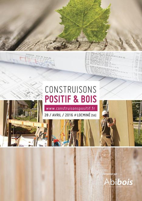 Construisons Positif & Bois, une journée technique pour apporter ensemble des réponses aux enjeux de la filière bois construction dans l'ouest | COM4 | Scoop.it