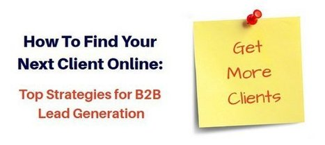 How To Find Your Next Client Online: Top Strategies For B2B Lead Generation - Business 2 Community | B2B Lead Generation | Scoop.it