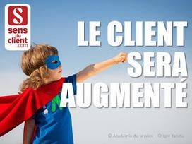 Sens du client - Le blog des professionnels du marketing client et de la relation client: Le client sera augmenté (Tendances relation client 2014 - 3/10) | GO Digital | Scoop.it