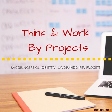 THINK & WORK BY PROJECTS | Vito Titaro | Scoop.it
