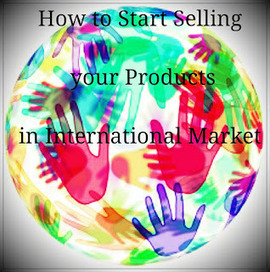 How to Start Selling your Products in International Markets? ~ Ads2020 Blog - Free Marketing via Ads, SEO, Traffic | Online advertising | Scoop.it