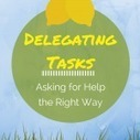 Delegating Tasks – Asking for Help the Right Way | Team Success : Global Leadership Coaching Tips and Free Content | Scoop.it