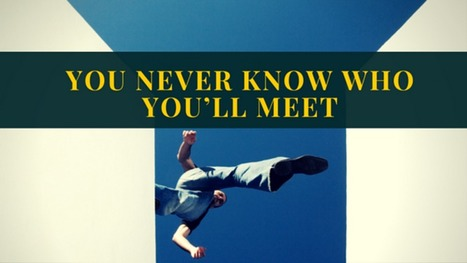 You Never Know Who You'll Meet | E-learning Development | Scoop.it