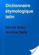 Dictionnaire étymologique latin, de Bréal y Bailly   Etimología lat, rom, ie   Scoop.it