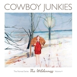Album Stream: Cowboy Junkies The Wilderness | WNMC Music | Scoop.it