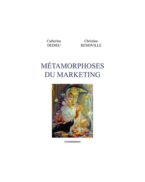 Les métamorphoses du marketing par Catherine Dedieu et Christine Removille | Nouvelles Tendances du Marketing | Scoop.it