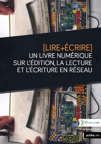 Lire+Écrire : un livre numérique sur l'édition, la lecture et l'écriture en réseau | Lecture(s) en réseau | Scoop.it
