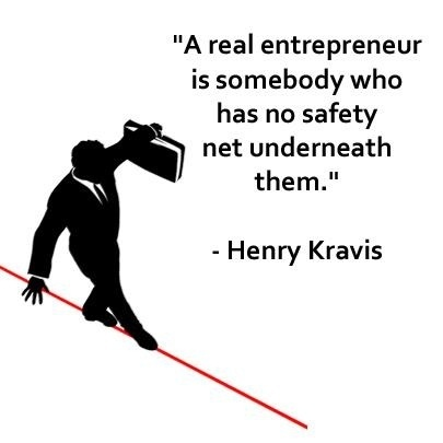 A real entrepreneur is somebody who has no safety net underneath them | Inspirations for Life | Scoop.it