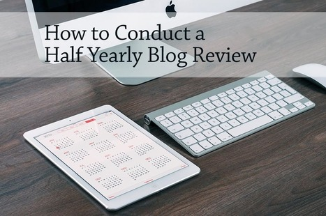 PB131: How to Conduct a Half Yearly Blog Review | Social Media Provocateur | Scoop.it