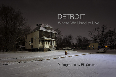 Detroit: Where We Used to Live - photographs by Bill Schwab | Photos | Scoop.it