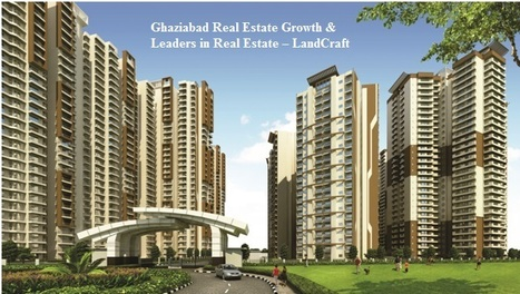 Ghaziabad Real Estate Growth & Leaders in Real Estate – LandCraft Developers Ghaziabad | LandCraft Real Estate Developers Ghaziabad | Scoop.it