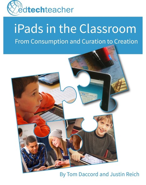 iPads in the Classroom, an eBook by Tom Daccord and Justin Reich - edtechteacher | School Libraries Leading Information Literacy | Scoop.it