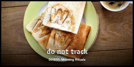 Do Not Track - S01E01 - Morning Rituals | Média et société | Scoop.it