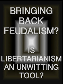 Bringing back feudalism -- is libertarianism an unwitting tool? | A Contrary Look at History: Past vs Future | Scoop.it