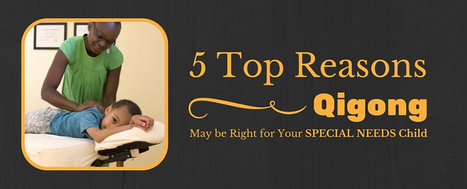 5 Top Reasons Qigong May be Right for Your Special Needs Child - Autism Parenting Magazine   Autism Parenting   Scoop.it