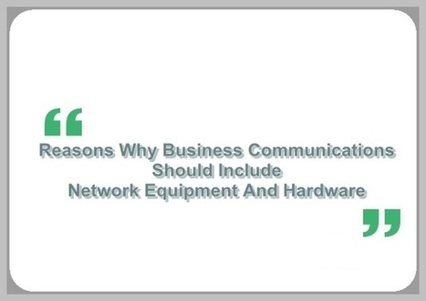 5 Reasons Why Business Communications Should Include Network Equipment And Hardware | Nephin Technologies | Scoop.it