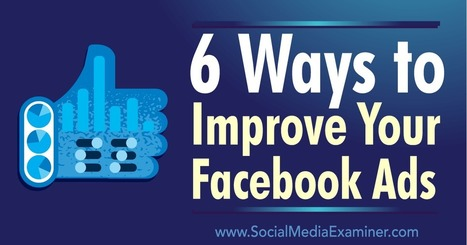 6 Ways to Improve Your Facebook Ads  | Content Marketing & Content Strategy | Scoop.it