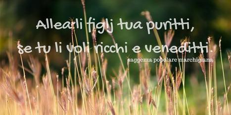 Dialetto che passione, 5 proverbi delle Marche | Le Marche un'altra Italia | Scoop.it