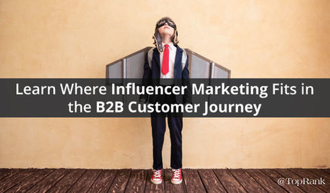 Influencer Marketing and the B2B Customer Journey | Influence Marketing Strategy | Scoop.it