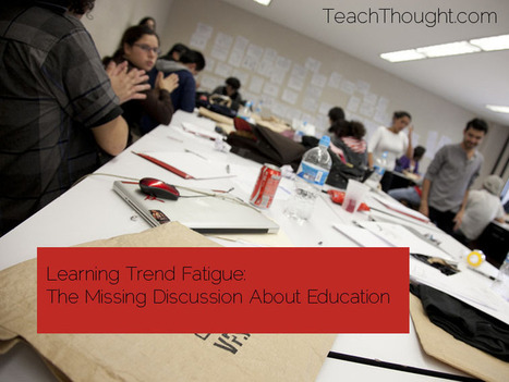 Learning Trend Fatigue: The Missing Discussion About Education | Educational Technology - Yeshiva Edition | Scoop.it