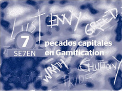 Gamification: 7 pecados capitales | Gamification | Scoop.it