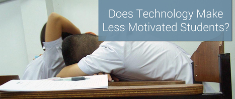 Does Technology Make Less Motivated Students? | Educational Leadership and Technology | Scoop.it