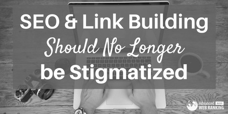 Why SEO and Link Building Should No Longer Be Stigmatized | SEO | Scoop.it