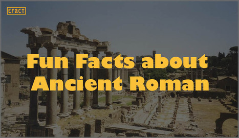 23 Fun Facts about Ancient Romans   EFACT   Scoop.it