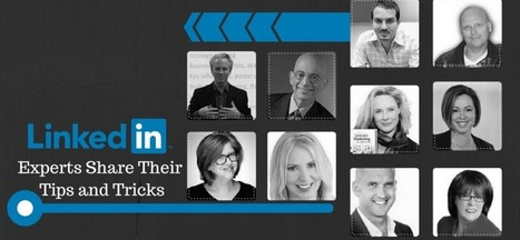 Ten LinkedIn Experts Share Their Tips and Tricks | La révolution numérique - Digital Revolution | Scoop.it