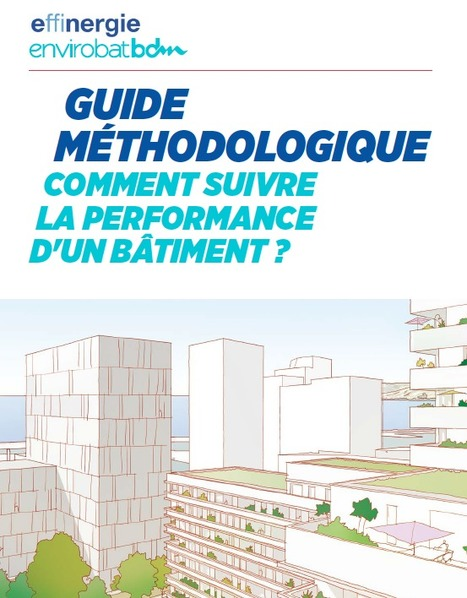 Guide methodologique: Comment suivre la performance d'un bâtiment  | D'Dline 2020, vecteur du bâtiment durable | Scoop.it