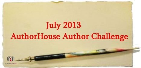 Our July 2013 AuthorHouse Author Challenge | AuthorHouse Publishing Events | Scoop.it