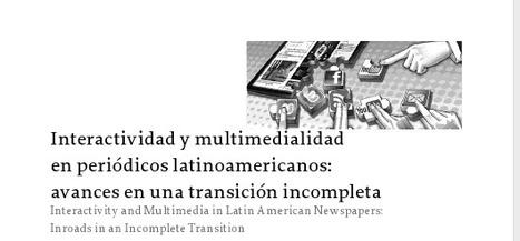Interactividad y multimedialidad en periódicos latinoamericanos: avances en una transición incompleta / Ingrid Bachmann | COMUNICACIONES DIGITALES | Scoop.it