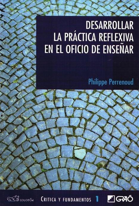 Desarrollar la práctica reflexiva en el oficio de enseñar – Philippe Perrenound | FreeLibros | Educacion, ecologia y TIC | Scoop.it