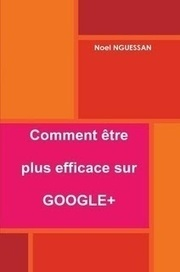 [Livre] Comment être plus efficace sur Google+ | Social Media Curation par Mon Habitat Web | Scoop.it