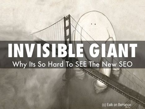 Invisible Giant: Why New SEO Is So Hard To See via @HaikuDeck by @Scenttrail | Surviving Social Chaos | Scoop.it