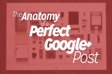 The Anatomy of a Perfect Google+ Post | Dustn.tv | Google - a Plus for Business | Scoop.it